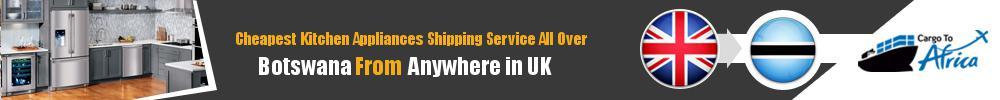 Send Kitchen Appliances to Botswana from UK