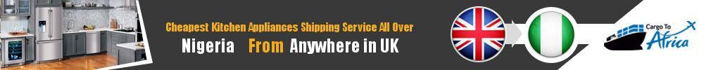 Send Kitchen Appliances to Nigeria from UK